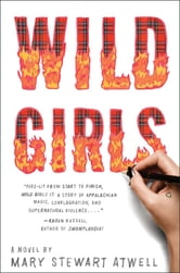 Wild Girls - A Novel ebook by Mary Stewart Atwell