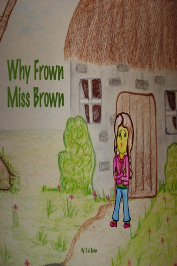 Why Frown Miss Brown ebook by S A Bahn