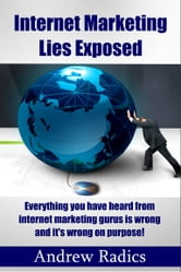 Internet Marketing Lies Exposed ebook by Andrew Radics