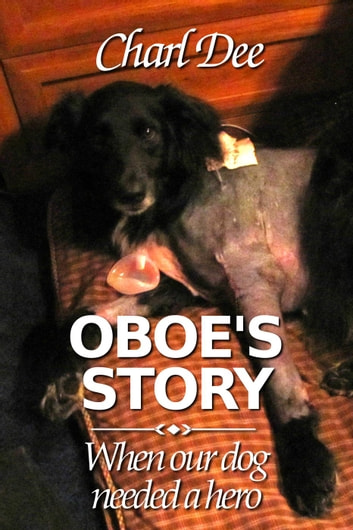 Oboe's Story:When Our Dog Needed a Hero ebook by Charl Dee