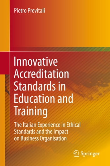 Innovative Accreditation Standards in Education and Training - The Italian Experience in Ethical Standards and the Impact on Business Organisation ebook by Pietro Previtali