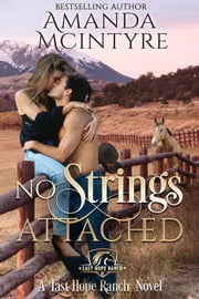 No Strings Attached - Last Hope Ranch, #1 ebook by Amanda McIntyre