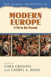The Human Tradition in Modern Europe, 1750 to the Present ebook by Cora Granata,Cheryl A. Koos