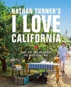 Nathan Turner's I Love California - Design and Entertaining the West Coast Way ebook by Nathan Turner
