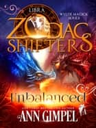 Unbalanced - Zodiac Shifters ebook by Ann Gimpel