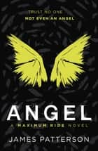 Angel: A Maximum Ride Novel - (Maximum Ride 7) ebook by James Patterson