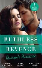 Ruthless Revenge: Passionate Possession: A Virgin for Vasquez / A Marriage Fit for a Sinner / Mistress of His Revenge (Mills & Boon M&B) ebook by Cathy Williams, Maya Blake, Chantelle Shaw
