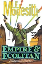 "Empire & Ecolitan - Two complete novels of the Galactic Empire: 'The Ecolitan Operation' and ""The Ecologic Sucession' ebook by L. E. Modesitt Jr."