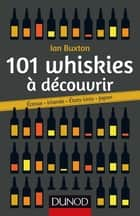 101 whiskies à découvrir - Ecosse, Irlande, Etats-Unis, Japon ebook by Ian Buxton