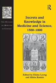 Secrets and Knowledge in Medicine and Science, 1500–1800 ebook by Alisha Rankin,Elaine Leong