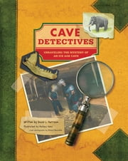 Cave Detectives - Unraveling the Mystery of an Ice Age Cave ebook by David L. Harrison