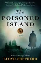 The Poisoned Island - A Novel ebook by Lloyd Shepherd