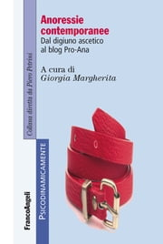Anoressie contemporanee. Dal digiuno ascetico al blog Pro-Ana - Dal digiuno ascetico al blog Pro-Ana ebook by Giorgia Margherita, AA. VV.