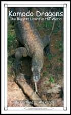 Komodo Dragons: The Biggest Lizard in the World ebook by Caitlind L. Alexander