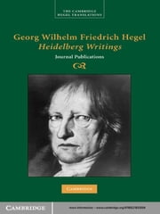Georg Wilhelm Friedrich Hegel: Heidelberg Writings - Journal Publications ebook by Georg Wilhelm Fredrich Hegel,Brady Bowman,Allen Speight