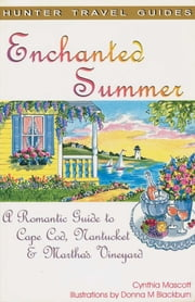 Enchanted Summer: A Romantic Guide to Cape Cod, Nantucket & Martha's Vineyard ebook by Mascott, Cynthia