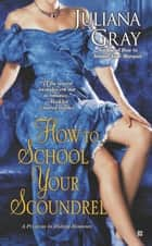 How to School Your Scoundrel ebook by Juliana Gray
