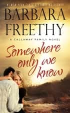 Somewhere Only We Know (Callaways #8) ebook by Barbara Freethy