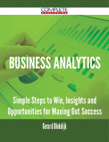 Business Analytics - Simple Steps to Win, Insights and Opportunities for Maxing Out Success ebook by Gerard Blokdijk