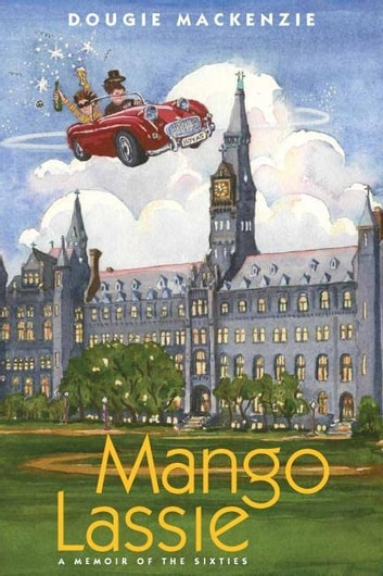 Mango Lassie: A Memoir of the Sixties ebook by Dougie MacKenzie