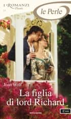 La figlia di lord Richard (I Romanzi Le Perle) ebook by Joan Wolf, Laura Di Rocco