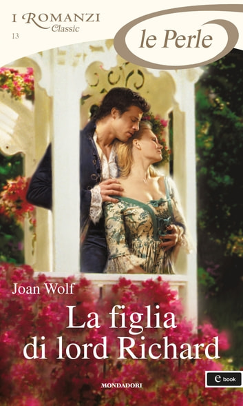 La figlia di lord Richard (I Romanzi Le Perle) ebook by Joan Wolf