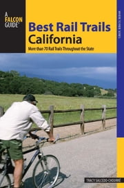 Best Rail Trails California - More Than 70 Rail Trails Throughout the State ebook by Tracy Salcedo-Chourré