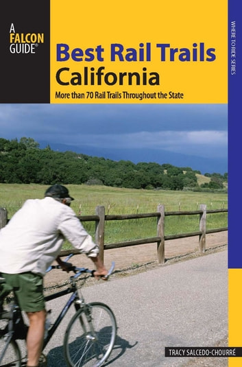 Best Rail Trails California - More Than 70 Rail Trails Throughout the State ebook by Tracy Salcedo
