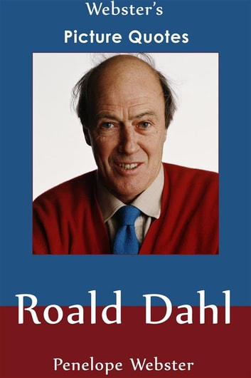 Citaten Roald Dahl : Websters roald dahl picture quotes ebook door penelope webster