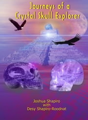 Journeys of a Crystal Skull Explorer ebook by Shapiro, Joshua