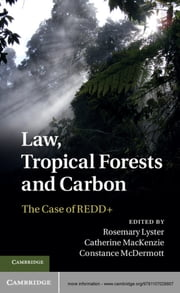 Law, Tropical Forests and Carbon - The Case of REDD+ ebook by Dr Catherine MacKenzie,Professor Rosemary Lyster,Dr Constance McDermott