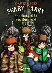 Scary Harry 7 - Knochengrüße aus Russland ebook by Sonja Kaiblinger, Fréderic Bertrand