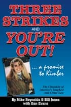 Three Strikes and You're Out! - The Chronicle of America's Toughest Anti-Crime Law ebook by Mike Reynolds, Bill Jones, Dan Evans