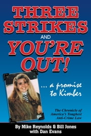 Three Strikes and You're Out! - The Chronicle of America's Toughest Anti-Crime Law ebook by Mike Reynolds,Bill Jones,Dan Evans
