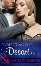 Protecting the Desert Heir (Mills & Boon Modern) (Scandalous Sheikh Brides, Book 1) ebook by Caitlin Crews