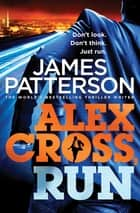 Alex Cross, Run - (Alex Cross 20) ebook by James Patterson