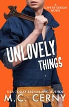 Unlovely Things - Love By Design, #2 ebook by M.C. Cerny