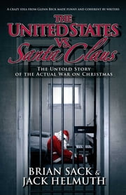 The United States vs. Santa Claus - The Untold Story of the Actual War on Christmas ebook by Brian Sack,Jack Helmuth