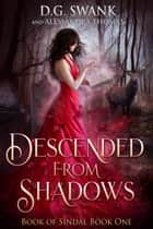 Descended from Shadows - Book of Sindal Book One ebook by D.G. Swank, Alessandra Thomas, Denise Grover Swank