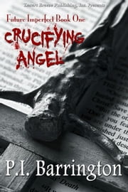 Future Imperfect Book One: Crucifying Angel ebook by PI Barrington