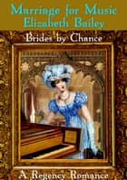 Marriage for Music - Brides by Chance ebook by Elizabeth Bailey