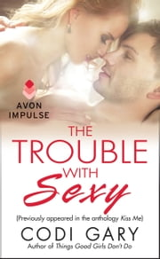 The Trouble With Sexy - (Originally appeared in the e-book anthology KISS ME) ebook by Codi Gary
