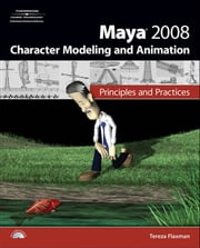 Maya 2008 Character Modeling and Animation - Principles and Practices ebook by Tereza Flaxman
