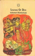 Legends of Devi ebook by Sukumari Bhattacharji