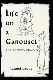 LIFE ON A CAROUSEL - a non-diplomatic memoir ebook by Laurel Pardy