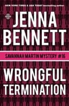 Wrongful Termination - A Savannah Martin Novel ebook by Jenna Bennett