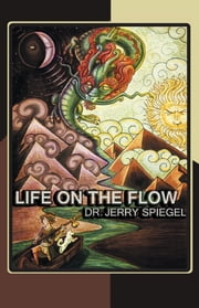 Life on the Flow ebook by Jerry Spiegel Ph.D.