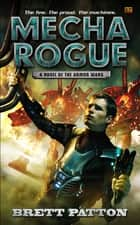 Mecha Rogue - A Novel of the Armor Wars ebook by Brett Patton