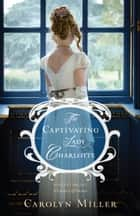 The Captivating Lady Charlotte ebook by Carolyn Miller