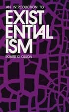 An Introduction to Existentialism ebook by Robert G. Olson